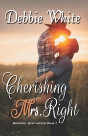 Cherishing Mrs. Right - Romantic Destinations, #3 ebook by Debbie White