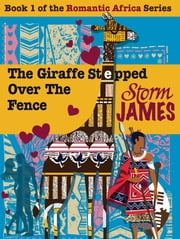 The Giraffe Stepped Over The Fence ebook by Storm James