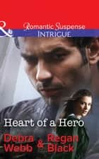 Heart Of A Hero (Mills & Boon Intrigue) (The Specialists: Heroes Next Door, Book 2) ebook by Debra & Regan Webb & Black