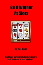 Be A Winner At Slots ebook by Pat Budd