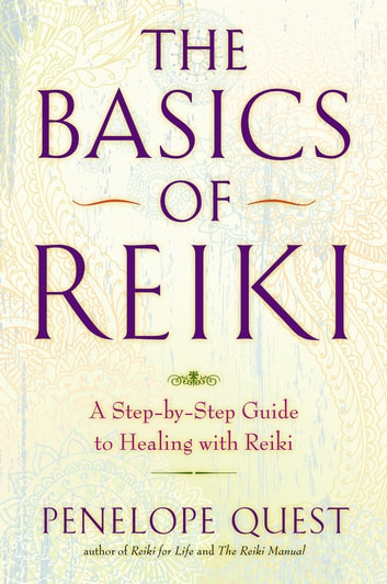 The Basics of Reiki - A Step-by-Step Guide to Healing with Reiki eBook by Penelope Quest