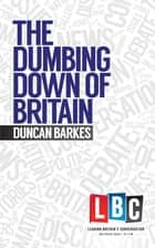 The Dumbing Down of Britain ebook by Duncan Barkes