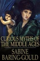 Curious Myths of the Middle Ages ebook by Sabine Baring-Gould