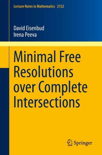 Minimal Free Resolutions over Complete Intersections ebook by David Eisenbud,Irena Peeva