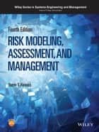 Risk Modeling, Assessment, and Management ebook by Yacov Y. Haimes,Andrew P. Sage