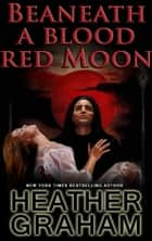 Beneath a Blood Red Moon ebook by Heather Graham