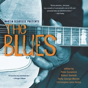 Martin Scorsese Presents The Blues: A Musical Journey ebook by Peter Guralnick,Robert Santelli,Holly George-Warren
