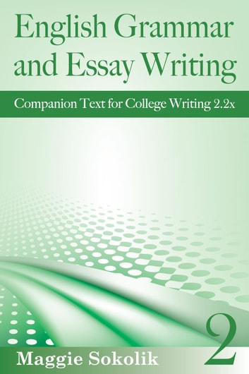 English Grammar and Essay Writing, Workbook 2 - College Writing, #2 ebook by Maggie Sokolik