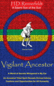 Vigilant Ancestor - A World of Secrets Whispered in My Ear ebook by H.D. Rennerfeldt