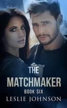 The Matchmaker - Book Six - The Matchmaker, #6 ebook by Leslie Johnson