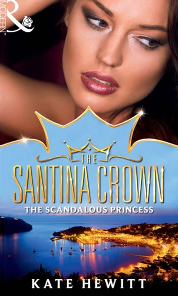 The Scandalous Princess (Mills & Boon M&B) (The Santina Crown, Book 3) 電子書 by Kate Hewitt