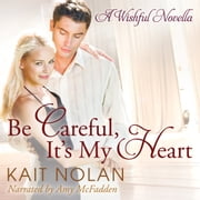 Be Careful, It's My Heart audiobook by Kait Nolan