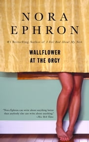 Wallflower at the Orgy ebook by Nora Ephron