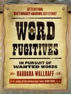 Word Fugitives ebook by Barbara Wallraff