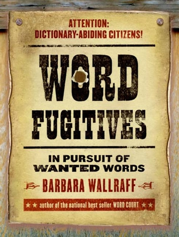 Word Fugitives - In Pursuit of Wanted Words ebook by Barbara Wallraff