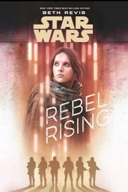 Star Wars: Rebel Rising ebook by Beth Revis