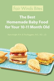 The Best Homemade Baby Food For Your 10-11 Month Old ebook by Karin Knight, R.N.,Tina Ruggiero, M.S., R.D., L.D.