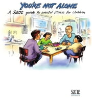 You're not alone: A SANE guide to mental illness for children ebook by SANE Australia