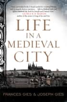 Life in a Medieval City ebook by Frances Gies, Joseph Gies