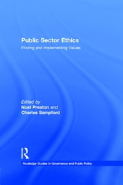 Public Sector Ethics - Finding and Implementing Values ebook by Noel Preston,Charles Sampford