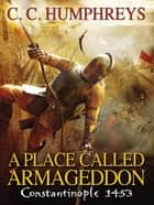 A Place Called Armageddon ebook by C.C. Humphreys