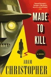 Made to Kill - A Novel ebook by Adam Christopher