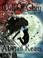 Wall of Glory (The Princess Maura Tales, Book 3: An Epic Fantasy Series) ebook by Abigail Keam