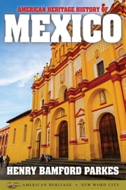 American Heritage History of Mexico ebook by Henry Bamford Parkes