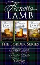 The Border Series - Omnibus Edition ebook by Arnette Lamb