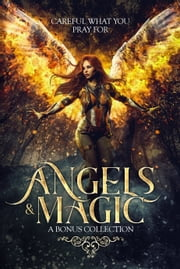 Angels & Magic: A Bonus Collection ebook by A.J. Flowers, Joynell Schultz, Zara Hoffman,...