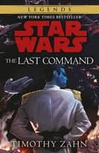 The Last Command - Book 3 (Star Wars Thrawn trilogy) ebook by Timothy Zahn