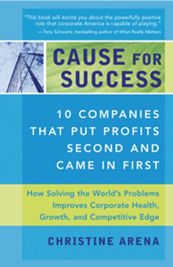 Cause for Success - 10 Companies That Put Profit Second and Came in First ebook by Christine Arena