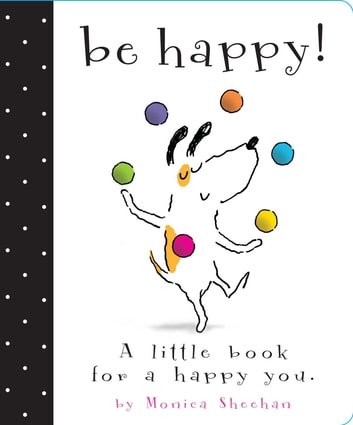 Be Happy! - A Little Book for a Happy You (with audio recording) ebook by Monica Sheehan