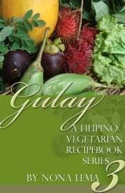 Gulay Book 3, A Filipino Vegetarian Recipebook Series ebook by Nona Lema