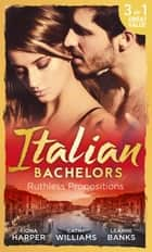 Italian Bachelors: Ruthless Propositions: Taming Her Italian Boss / The Uncompromising Italian / Secrets of the Playboy's Bride (The Medici Men, Book 3) (Mills & Boon M&B) 電子書 by Fiona Harper, Cathy Williams, Leanne Banks