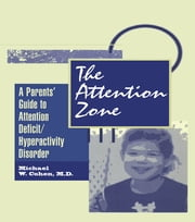 The Attention Zone - A Parent's Guide To Attention Deficit/Hyperactivity ebook by Michael Cohen