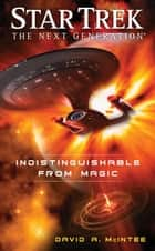 Star Trek: The Next Generation: Indistinguishable from Magic ebook by David A. McIntee