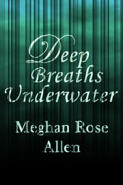 Deep Breaths Underwater ebook by Meghan Rose Allen
