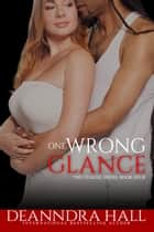 One Wrong Glance ebook by Deanndra Hall