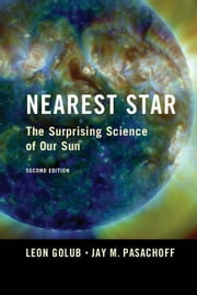 Nearest Star: The Surprising Science of Our Sun ebook by Golub, Leon