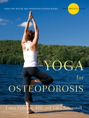 Yoga for Osteoporosis: The Complete Guide ebook by Loren Fishman,Ellen Saltonstall