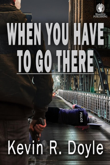 When You Have To Go There ebook by Kevin R. Doyle