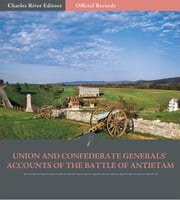 Official Records of the Union and Confederate Armies: Union and Confederate Generals Accounts of Antietam and the Maryland Campaign ebook by Robert E. Lee, Stonewall Jackson, George McClellan, & James Longstreet