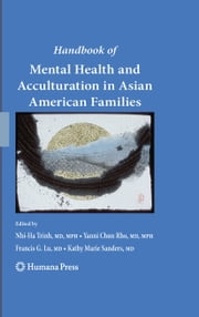 Handbook of Mental Health and Acculturation in Asian American Families ebook by Nhi-ha Trinh,Yanni Chun Rho,Francis G. Lu,Kathy Marie Sanders