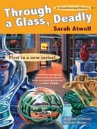 Through a Glass, Deadly ebook by Sarah Atwell