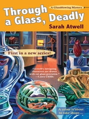 Through a Glass, Deadly - A Glassblowing Mystery ebook by Sarah Atwell