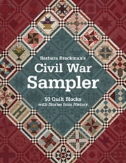 Barbara Brackman's Civil War Sampler - 50 Quilt Blocks with Stories from History ebook by Barbara Brackman