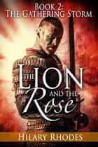 The Lion and the Rose, Book Two: The Gathering Storm ebook by Hilary Rhodes
