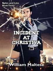 Incident at Christiva: Spies & Lies, Book Three ebook by William Maltese
