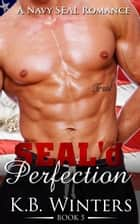SEAL'd Perfection Book 5 - SEAL'd Perfection, #5 ebook by KB Winters